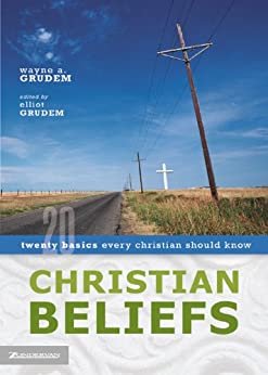 Christian Beliefs: Twenty Basics Every Christian Should Know by [Grudem, Wayne A.]