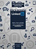 LinkedIn: per il tuo lavoro, per il marketing aziendale (Web Marketing) (Italian Edition)