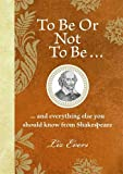 To Be or Not to Be--: --And Everything Else You Should Know from Shakespeare