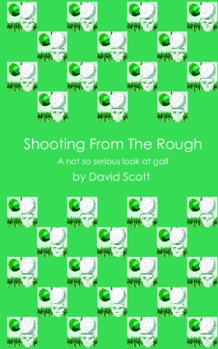 Shooting From The Rough: A Not So Serious Look At Golf PDF