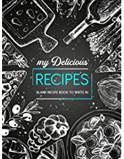 My Delicious Recipes: Blank Recipe Book To Write In: Note Down Your 100 Favorite Recipes In This Do-It-Yourself Cookbook