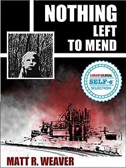 Nothing Left to Mend by [Weaver, Matt R.]
