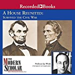 The Modern Scholar: A House Reunited: How America Survived the Civil War | Jay Winik