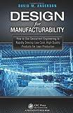 Design for Manufacturability, David M. Anderson, 1482204924