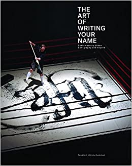 The Art Of Writing Your Name Urban Calligraphy And Beyond Christian Hundertmark Patrick Hartl 9783939566502 Amazon Books