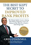 The Best-Kept Secret to Improved Bank Profits, Greg O'Donnell, 1937545032