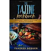 Das Tajine Kochbuch: Traditionell orientalische Tajine Rezepte aus Marokko