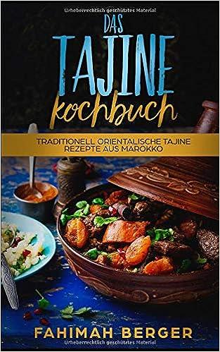 Das Tajine Kochbuch: Traditionell orientalische Tajine ...