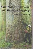 img - for Skid Trails: Glory Days of Montana Logging book / textbook / text book