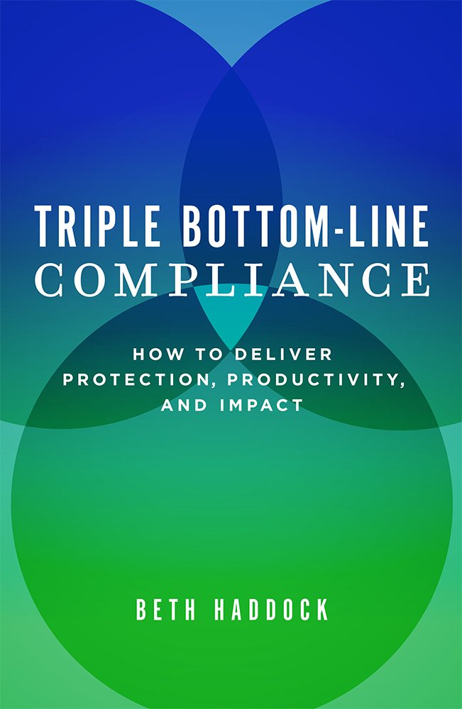 Triple Bottom-Line Compliance: How To Deliver Protection, Productivity, and Impact