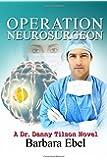 Operation Neurosurgeon (The Dr. Danny Tilson Series) (Volume 1)