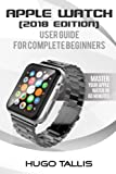 img - for Apple Watch User Guide (2018): Go from a Complete Beginner to Expert book / textbook / text book