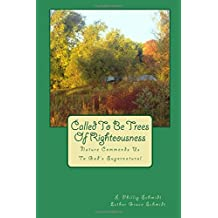 Called To Be Trees Of Righteousness: Nature Commends Us To God's Supernatural