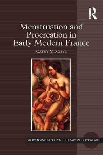 Menstruation and Procreation in Early Modern France (Women and Gender in the Early Modern World)