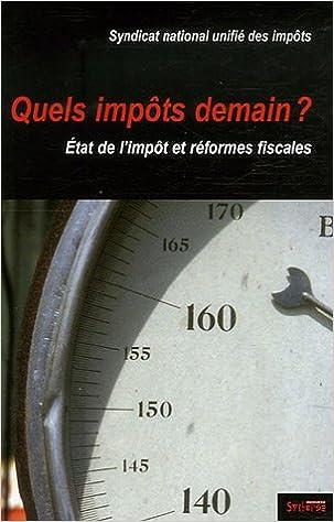 En ligne téléchargement gratuit Quels impôts demain ? : Etat de l'impôt et réformes fiscales pdf epub