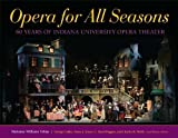 img - for Opera for All Seasons: 60 Years of Indiana University Opera Theater book / textbook / text book