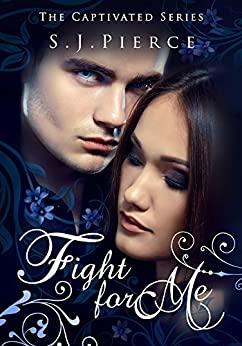 Fight for Me (The Captivated Series Book 2) by [Pierce, S.J.]