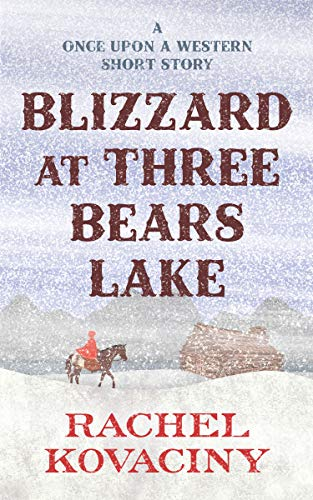 Blizzard at Three Bears Lake (Once Upon a Western) by [Kovaciny, Rachel]