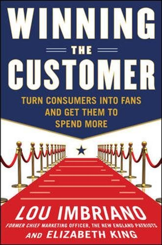 Winning The Customer: Turn Consumers Into Fans And Get Them To Spend More (Business Books)