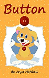 Books for Kids : BUTTON (Bedtime Stories for Kids, Baby Books, Kids Books, Children's Books, Preschool Books, Toddler Books, Ages 3-5, Kids Picture Book-Story about a girl and her dog, Bedtime Story