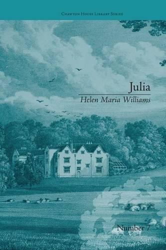 Julia: by Helen Maria Williams (Chawton House Library: Women's Novels)