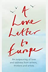 A Love Letter to Europe: An outpouring of sadness and hope – Mary Beard, Shami Chakrabati, Sebastian Faulks, Neil Gaiman, Ruth Jones, J.K. Rowling, Sandi Toksvig and others Paperback