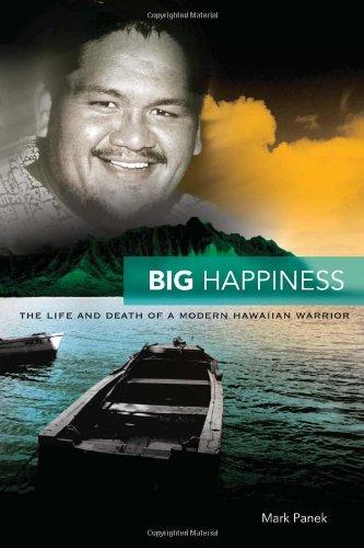 Big Happiness: The Life and Death of a Modern Hawaiian Warrior