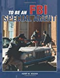 To Be an FBI Special Agent, Henry M. Holden, 0760321183