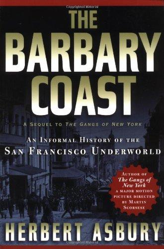 The Barbary Coast: An Informal History of the San Francisco Underworld ebook