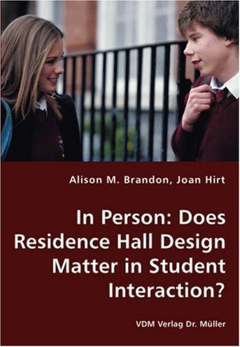 In Person: Does Residence Hall Design Matter in Student Interaction? by Alison M. Brandon (2007-12-19)