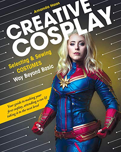Book Cover: Creative Cosplay: Selecting & Sewing Costumes Way Beyond Basic