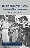 The US Military in Hawai'i: Colonialism, Memory and Resistance (Cambridge Imperial and Post-Colonial Studies Series)