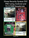 Home Security System DIY PRO using Android and TI CC3200 SimpleLink by Robert Chin (2016-08-18)