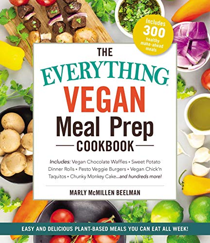 The Everything Vegan Meal Prep Cookbook: Includes: * Vegan Chocolate Waffles * Sweet Potato Dinner Rolls * Pesto Veggie Burgers * Vegan Chick'n Taquitos* Chunky Monkey Cake ... and hundreds more!