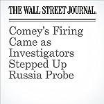 Comey's Firing Came as Investigators Stepped Up Russia Probe | Shane Harris,Carol E. Lee