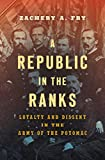 A Republic in the Ranks: Loyalty and Dissent in the Army of the Potomac (Civil War America)