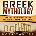 Greek Mythology: Captivating Stories of the Ancient Olympians and Titans Audiobook by Ross Tanner Narrated by JD Kelly