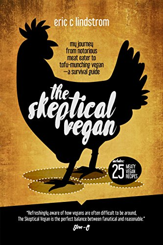 The Skeptical Vegan: My Journey from Notorious Meat Eater to Tofu-Munching Vegan-A Survival Guide by Eric Lindstrom