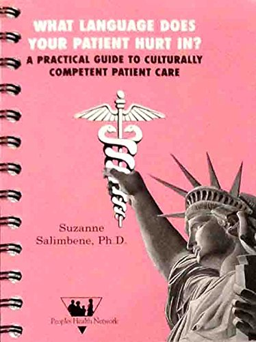 What Language Does Your Patient Hurt In?: A Practical Guide to Culturally Competent Patient Care