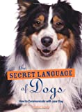 The Secret Language of Dogs: How to Communicate Effectively with Your Dog