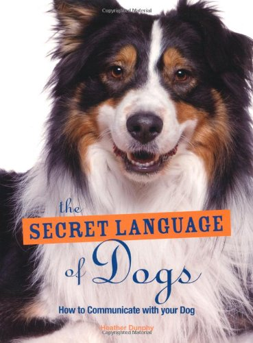The Secret Language of Dogs: How to Communicate Effectively with Your Dog by Apple Press