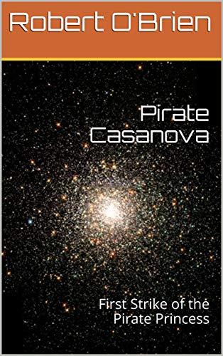 Pirate Casanova: First Strike of the Pirate Princess (The