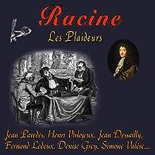 Les Plaideurs Performance Auteur(s) : Jean Racine Narrateur(s) : Jean Paredès, Henri Virlojeux, Jean Dessailly, Fernand Ledoux, Denise Grey, Simone Valère