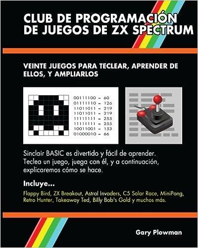 Club De Programación De Juegos De ZX Spectrum: Veinte juegos para teclear, aprender de ellos, y ampliarlos (Spanish Edition) (Spanish) 1st Edition