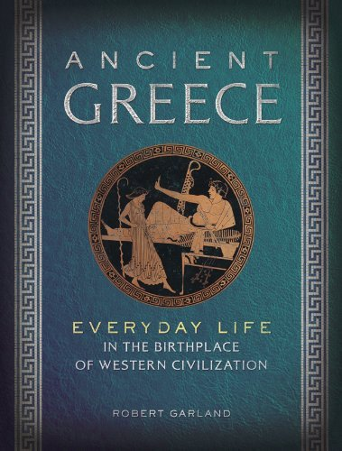 Ancient Greece: Everyday Life in the Birthplace of Western Civilization by Robert Garland (2013-12-07)