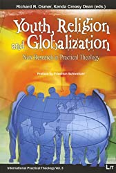 Youth, Religion and Globalization: New Research in Practical Theology. Preface by Friedrich Schweitzer (International Practical Theology)