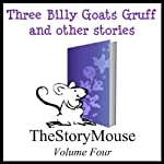 The Three Billy Goats Gruff and Other Stories: The Story Mouse, Volume 4 | Alan Smith,Charles Perrault,Robert Southey,Joseph Jacobs,Eileen Smith