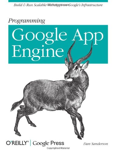 Programming Google App Engine: Build and Run Scalable Web Apps on Google's Infrastructure (Animal Guide)
