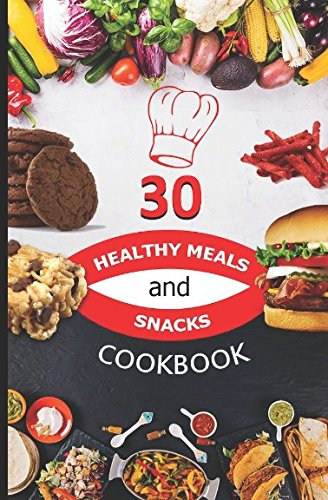 Read Online 30 HEALTHY MEALS AND SNACKS COOKBOOK pdf epub