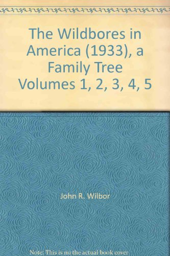 The Wildbores in America (1933), a Family Tree Volumes 1, 2, 3, 4, 5